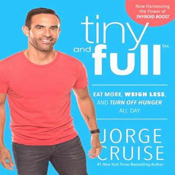 Tiny and Full: Eat More, Weigh Less, and Turn Off Hunger All